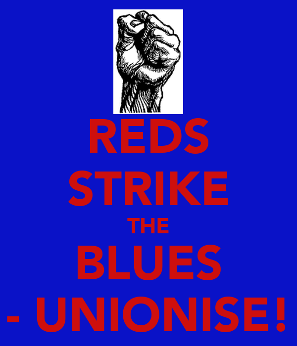 REDS STRIKE THE BLUES - UNIONISE!