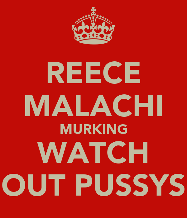 REECE MALACHI MURKING WATCH OUT PUSSYS