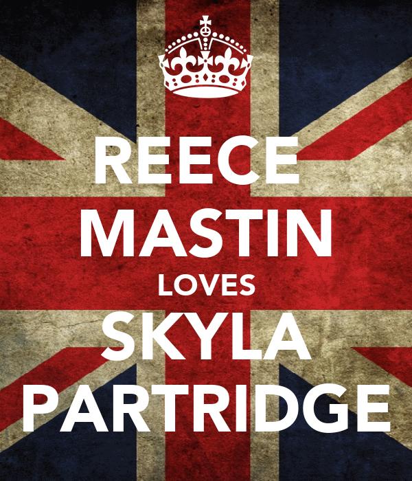 REECE  MASTIN LOVES SKYLA PARTRIDGE