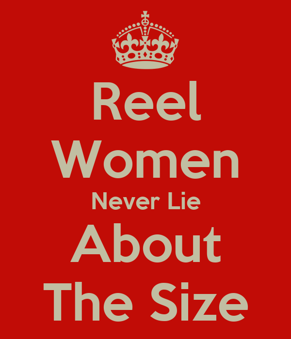 Reel Women Never Lie About The Size