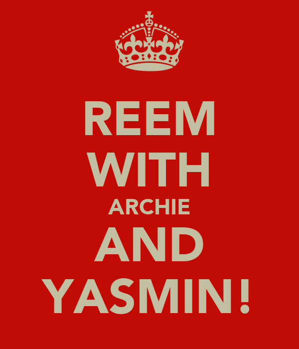 REEM WITH ARCHIE AND YASMIN!