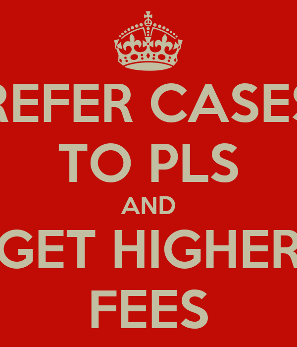 REFER CASES TO PLS AND GET HIGHER FEES