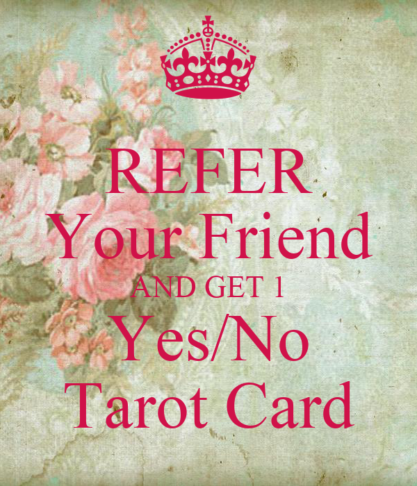 REFER Your Friend AND GET 1 Yes/No Tarot Card