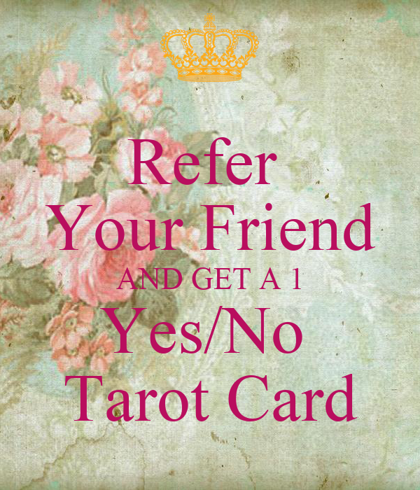 Refer  Your Friend AND GET A 1 Yes/No  Tarot Card
