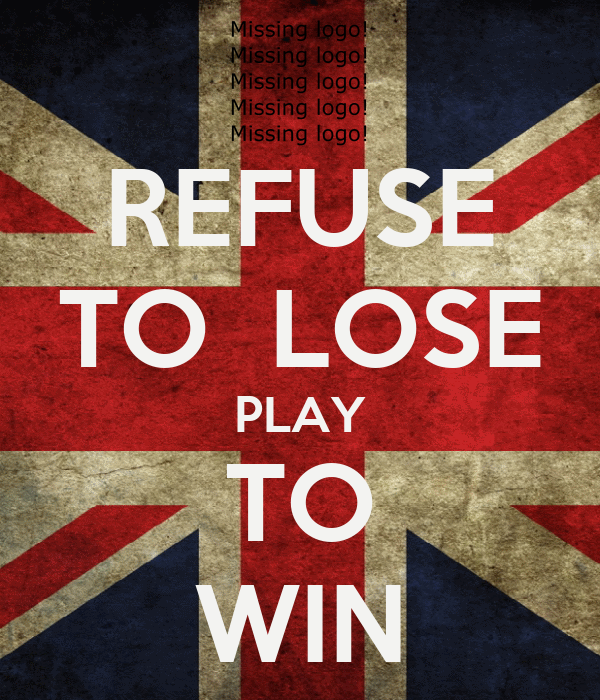 REFUSE TO  LOSE PLAY TO WIN