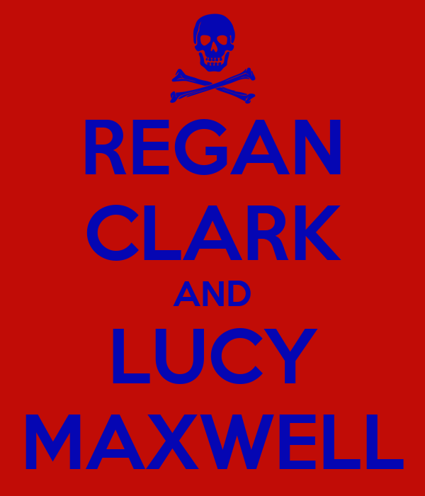 REGAN CLARK AND LUCY MAXWELL
