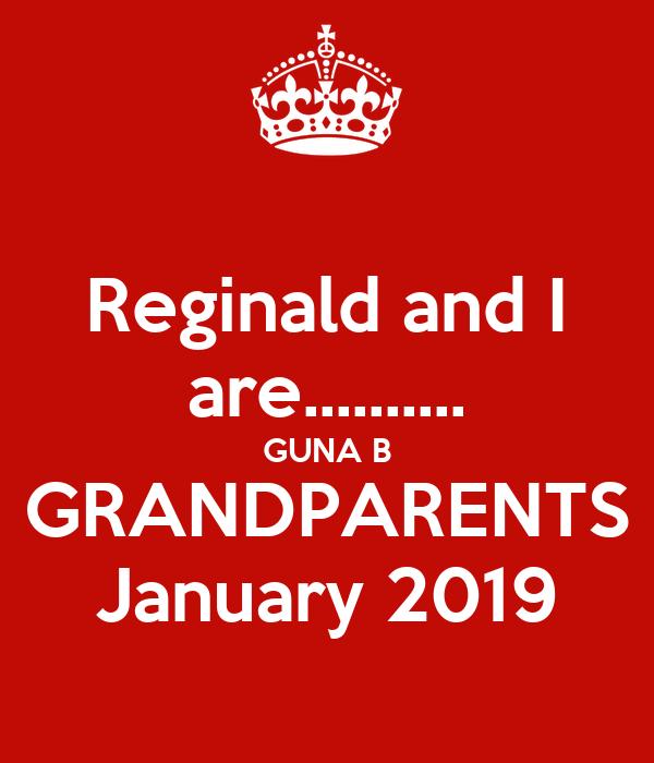 Reginald and I are.......... GUNA B GRANDPARENTS January 2019
