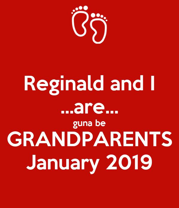 Reginald and I ...are... guna be GRANDPARENTS January 2019