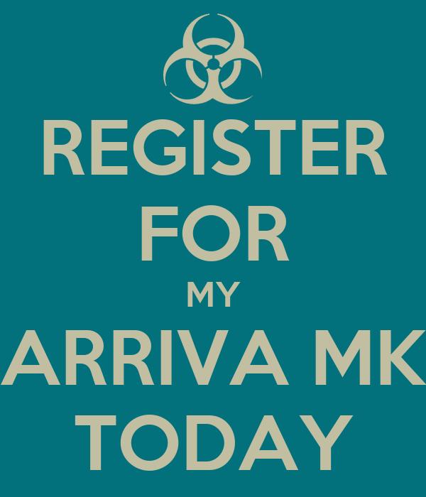 REGISTER FOR MY ARRIVA MK TODAY
