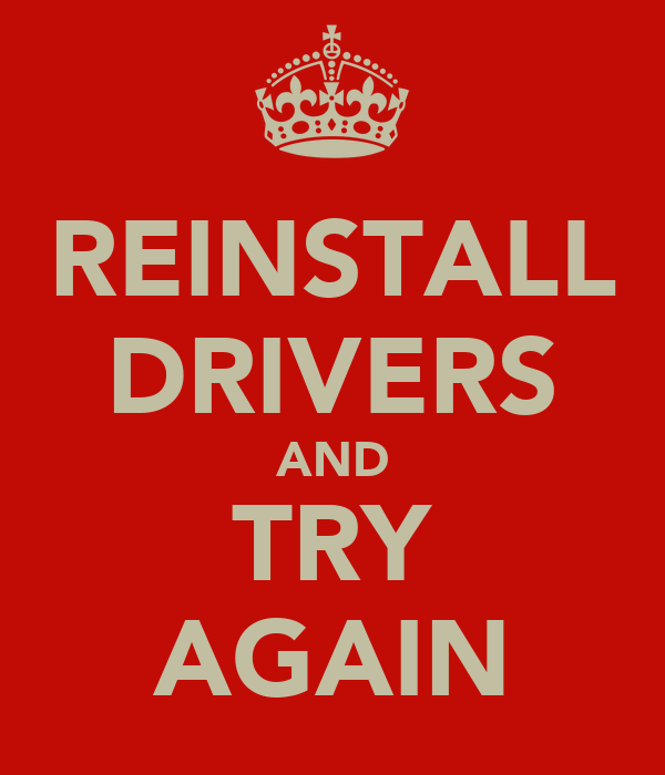 REINSTALL DRIVERS AND TRY AGAIN