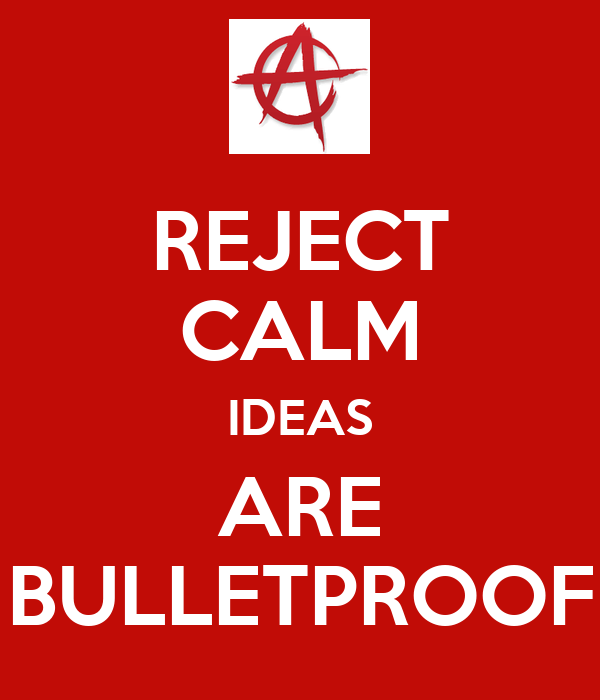 REJECT CALM IDEAS ARE BULLETPROOF