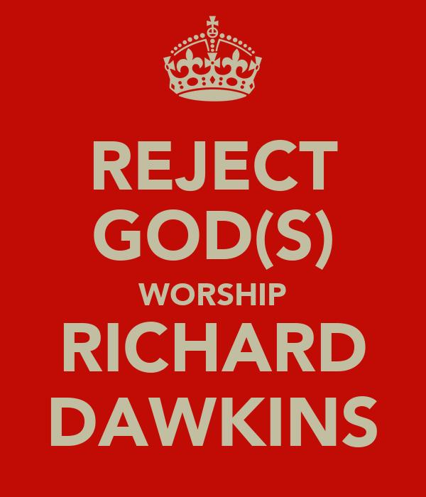REJECT GOD(S) WORSHIP RICHARD DAWKINS