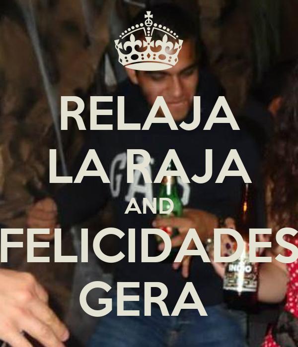 RELAJA LA RAJA AND FELICIDADES GERA