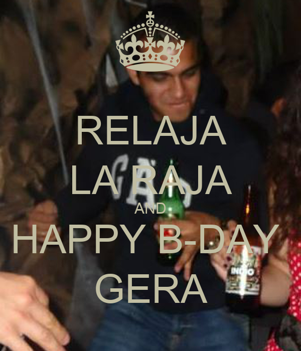 RELAJA LA RAJA AND HAPPY B-DAY  GERA