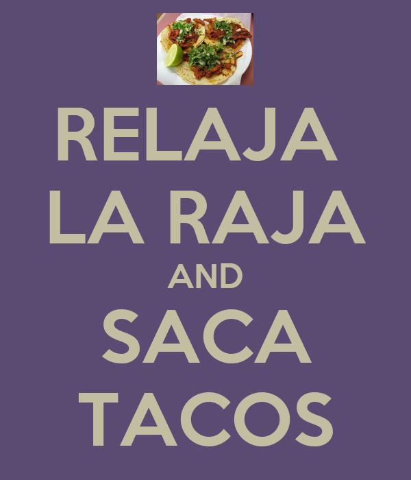 RELAJA  LA RAJA AND SACA TACOS