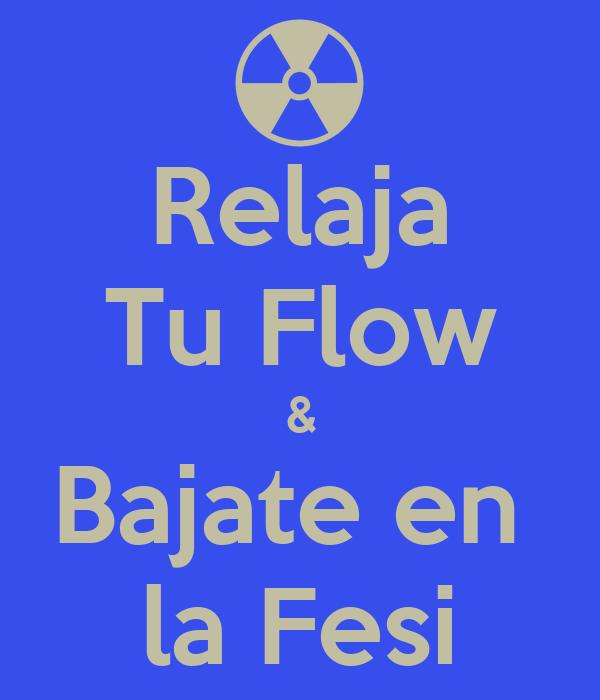 Relaja Tu Flow & Bajate en  la Fesi