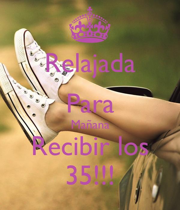 Relajada Para Mañana Recibir los 35!!!