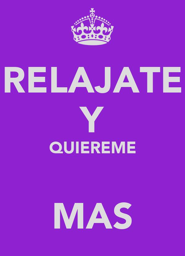 RELAJATE Y QUIEREME  MAS