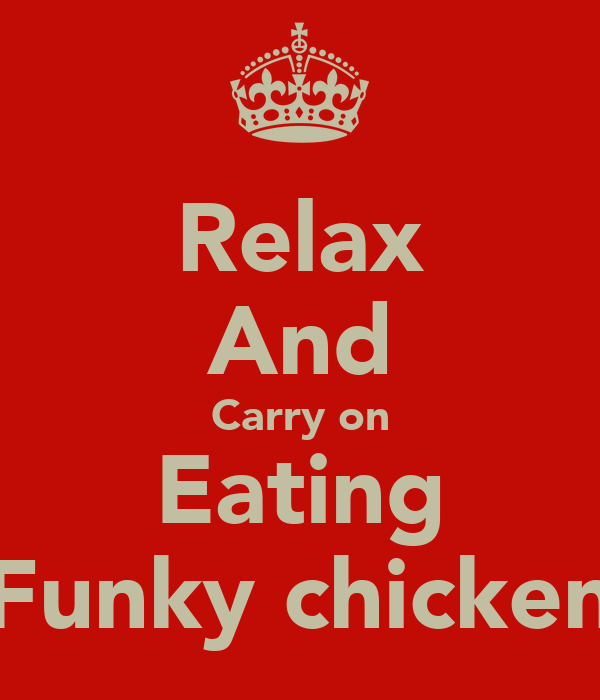 Relax And Carry on Eating Funky chicken