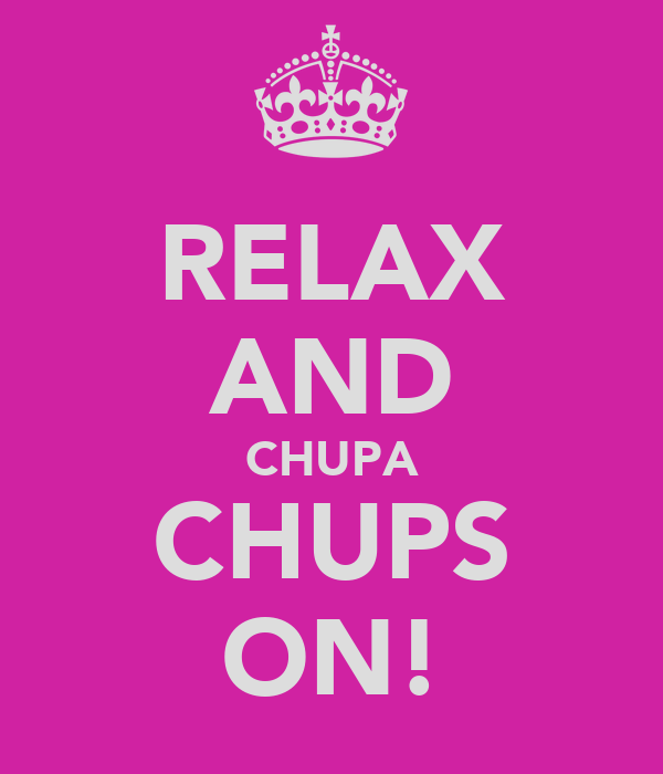 RELAX AND CHUPA CHUPS ON!