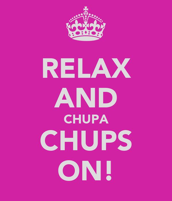 RELAX AND CHUPA CHUPS ON!