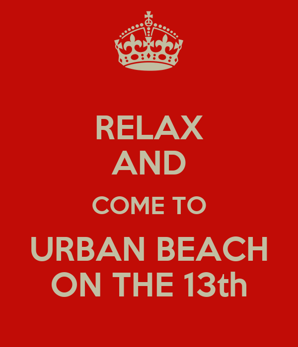 RELAX AND COME TO URBAN BEACH ON THE 13th