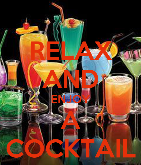 RELAX AND ENJOY A COCKTAIL