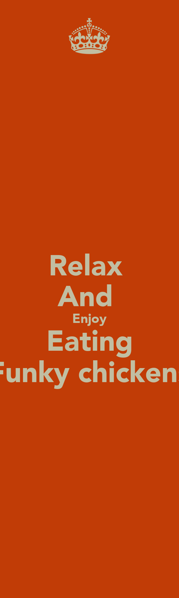 Relax  And  Enjoy Eating Funky chickens