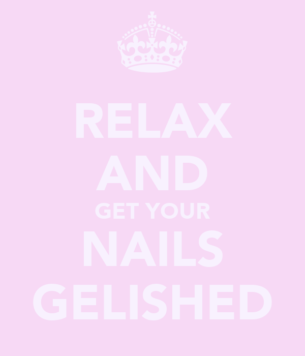 RELAX AND GET YOUR NAILS GELISHED