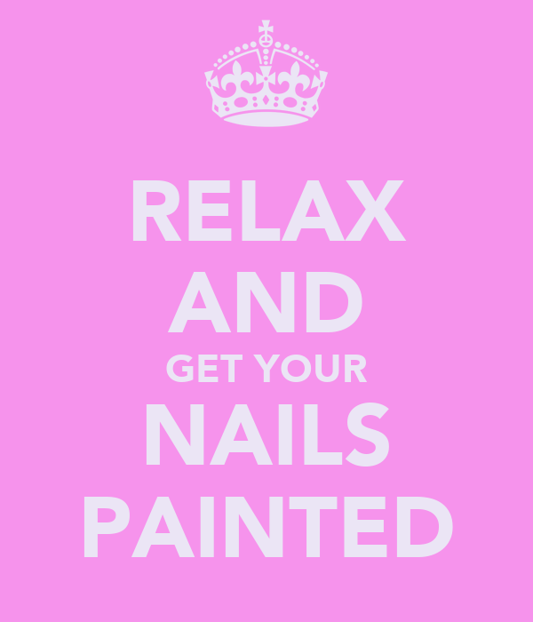 RELAX AND GET YOUR NAILS PAINTED
