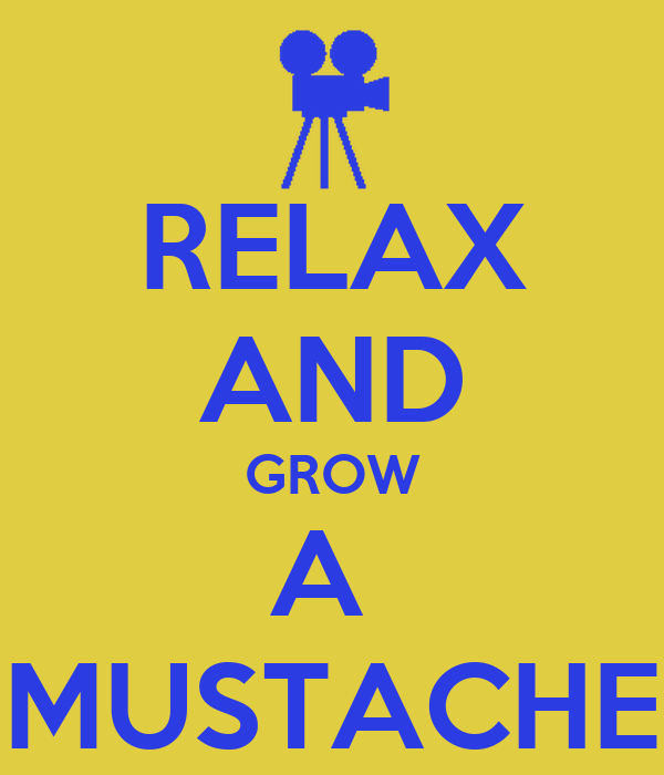 RELAX AND GROW A  MUSTACHE