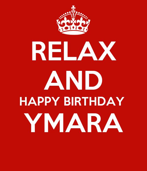 RELAX AND HAPPY BIRTHDAY  YMARA