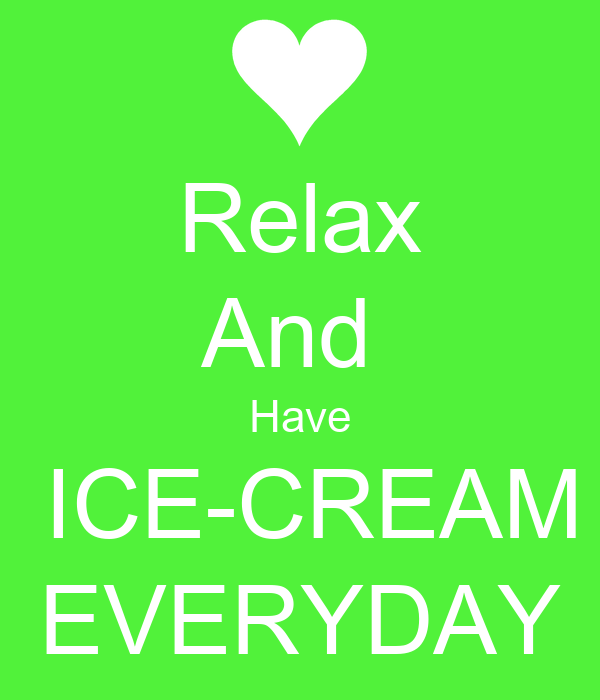 Relax And  Have  ICE-CREAM EVERYDAY