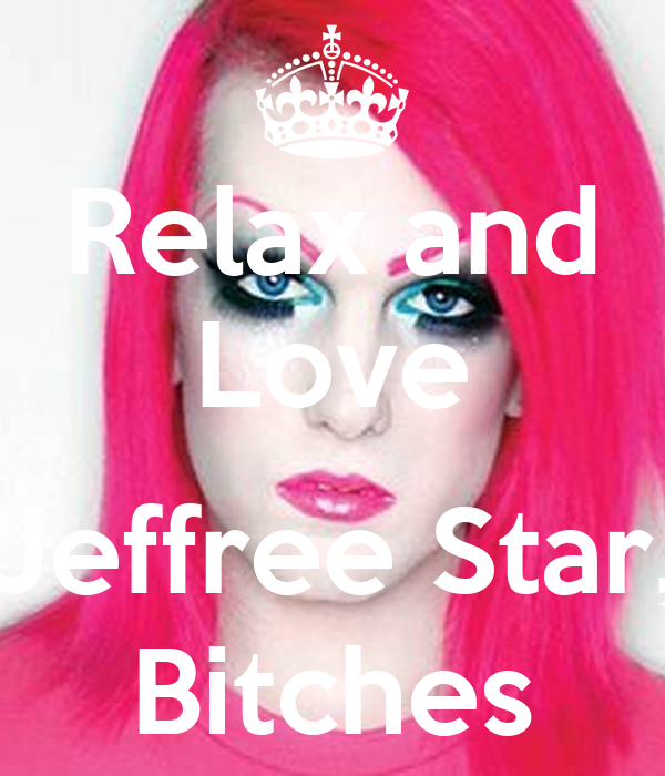 Relax and Love  Jeffree Star, Bitches