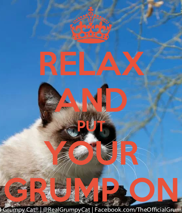 RELAX AND PUT YOUR GRUMP ON
