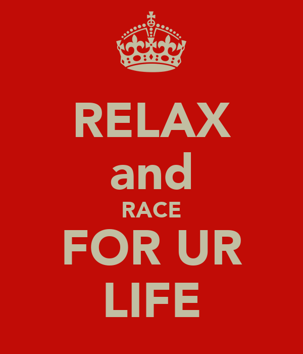 RELAX and RACE FOR UR LIFE