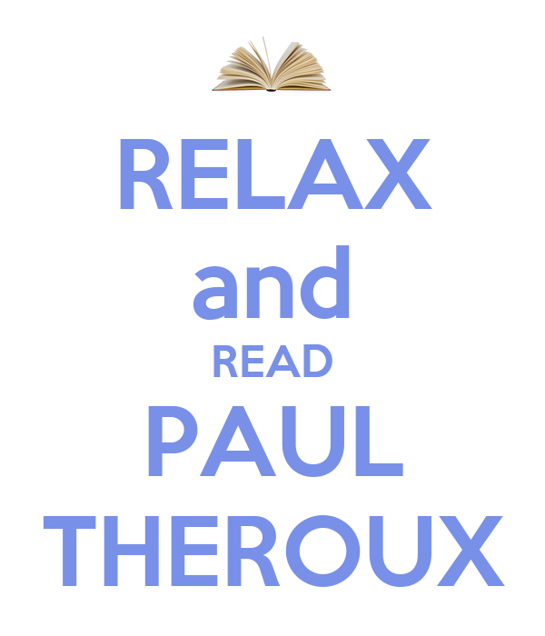 RELAX and READ PAUL THEROUX