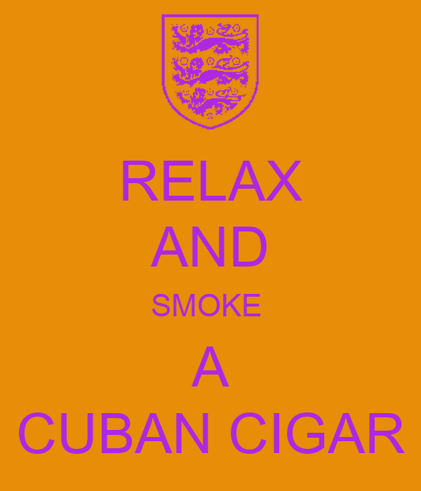 RELAX AND SMOKE  A CUBAN CIGAR