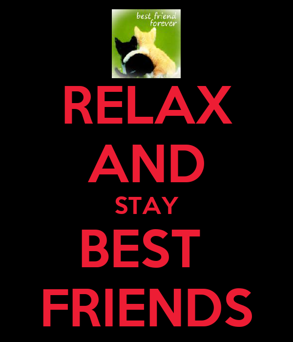 RELAX AND STAY BEST  FRIENDS