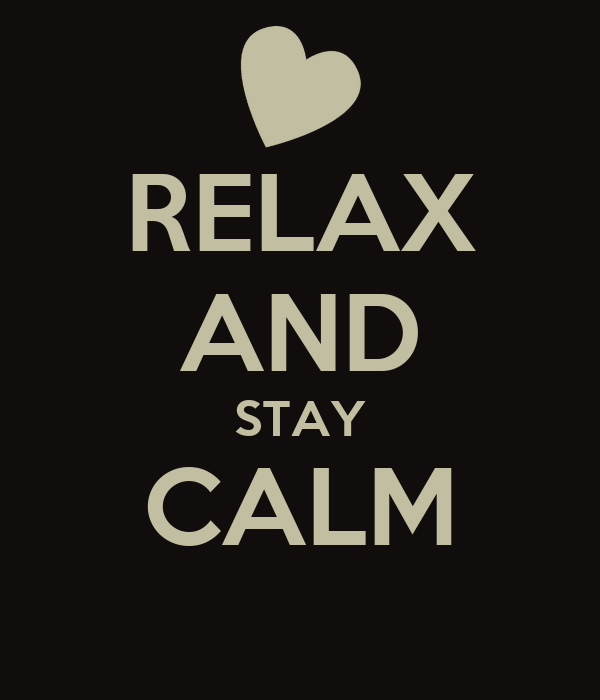 RELAX AND STAY CALM