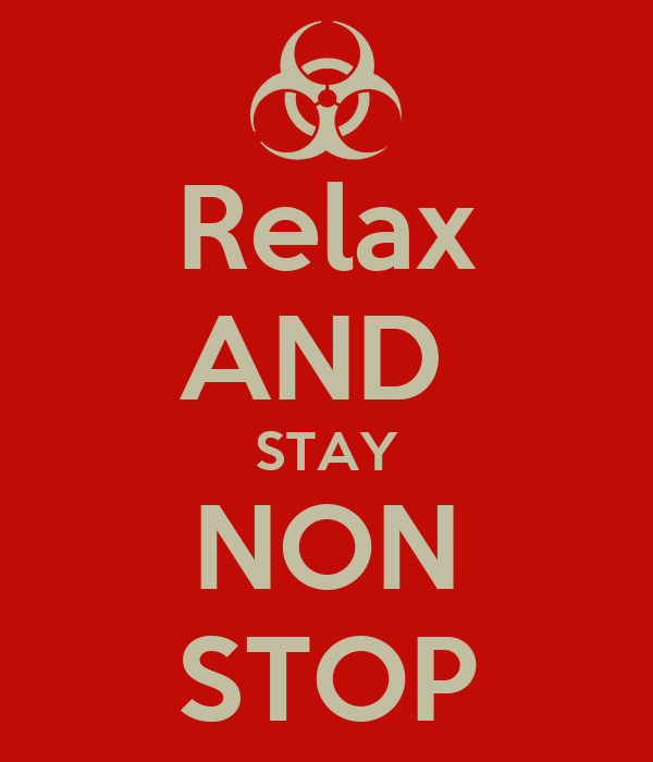 Relax AND  STAY NON STOP