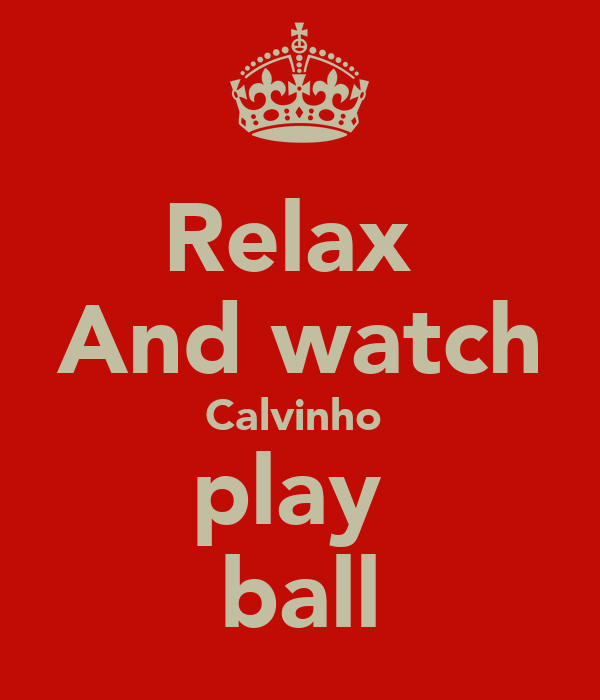 Relax  And watch Calvinho  play  ball