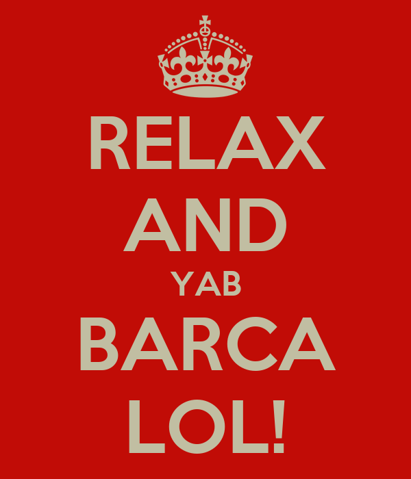 RELAX AND YAB BARCA LOL!