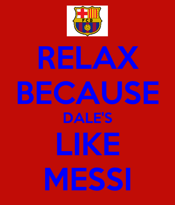 RELAX BECAUSE DALE'S LIKE MESSI