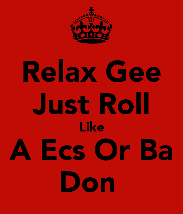 Relax Gee Just Roll Like A Ecs Or Ba Don