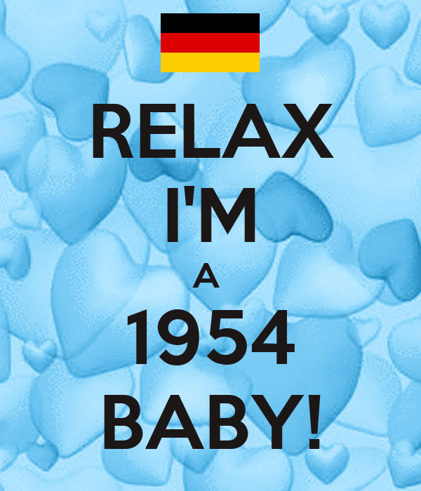 RELAX I'M A  1954 BABY!