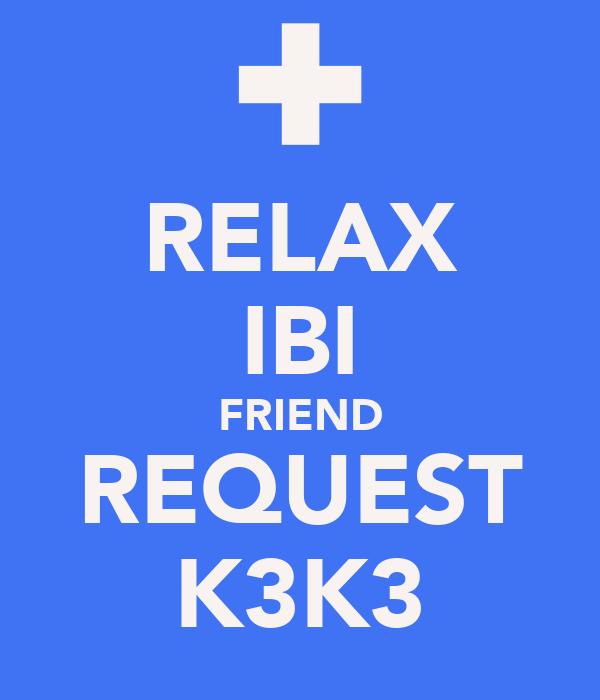 RELAX IBI FRIEND REQUEST K3K3