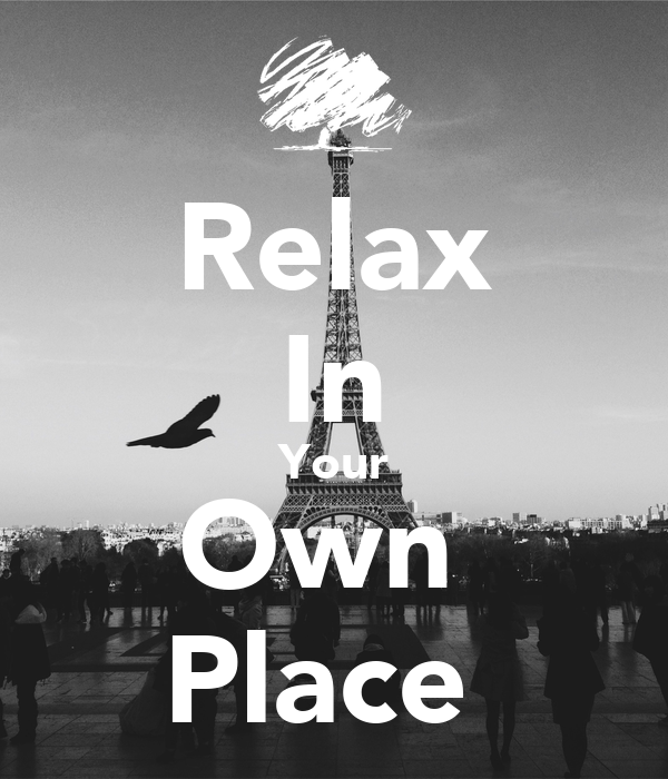 Relax In Your Own  Place