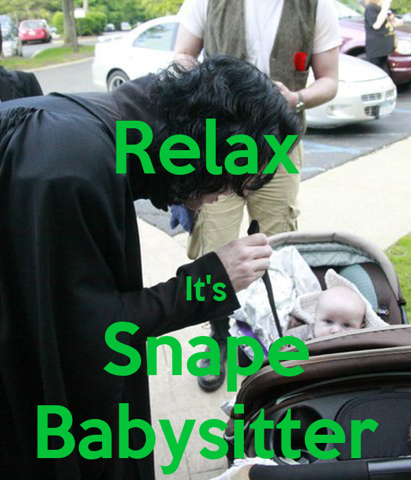 Relax  It's Snape Babysitter