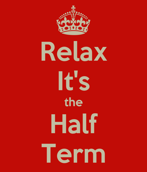 Relax It's the Half Term
